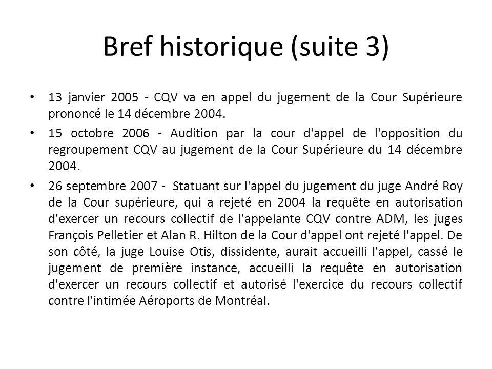 Bref historique (suite 3) 13 janvier 2005 - CQV va en appel du jugement de la Cour Supérieure prononcé le 14 décembre 2004. 15 octobre 2006 - Audition
