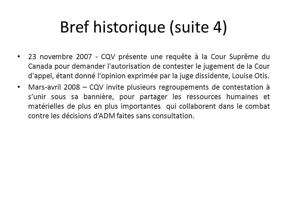 Bref historique (suite 4) 23 novembre 2007 - CQV présente une requête à la Cour Suprême du Canada pour demander l autorisation de contester le jugement de la Cour d appel, étant donné l opinion exprimée par la juge dissidente, Louise Otis.