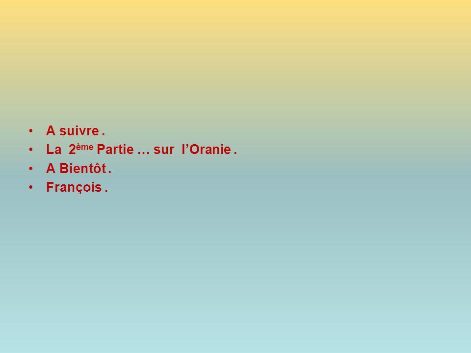 Fin de la 1 ère partie Vous avez pu voir : - En route pour Oran : - LOrange - La Cado – Les Trembles.