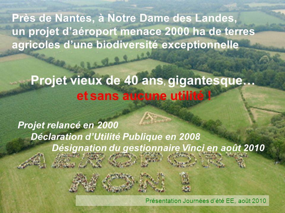 Près de Nantes, à Notre Dame des Landes, un projet daéroport menace 2000 ha de terres agricoles dune biodiversité exceptionnelle Projet vieux de 40 an