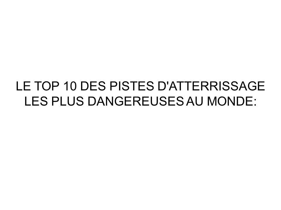 LE TOP 10 DES PISTES D'ATTERRISSAGE LES PLUS DANGEREUSES AU MONDE: