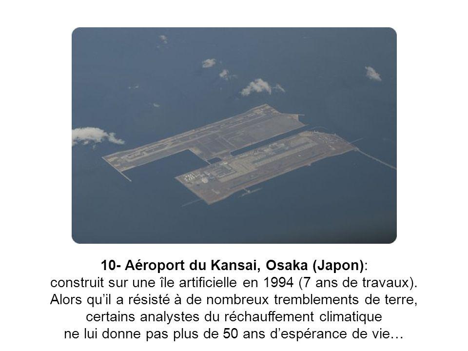 10- Aéroport du Kansai, Osaka (Japon): construit sur une île artificielle en 1994 (7 ans de travaux). Alors quil a résisté à de nombreux tremblements