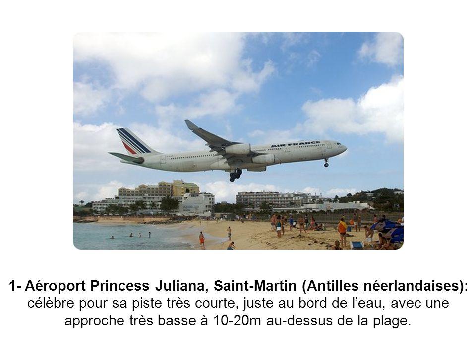 1- Aéroport Princess Juliana, Saint-Martin (Antilles néerlandaises): célèbre pour sa piste très courte, juste au bord de leau, avec une approche très