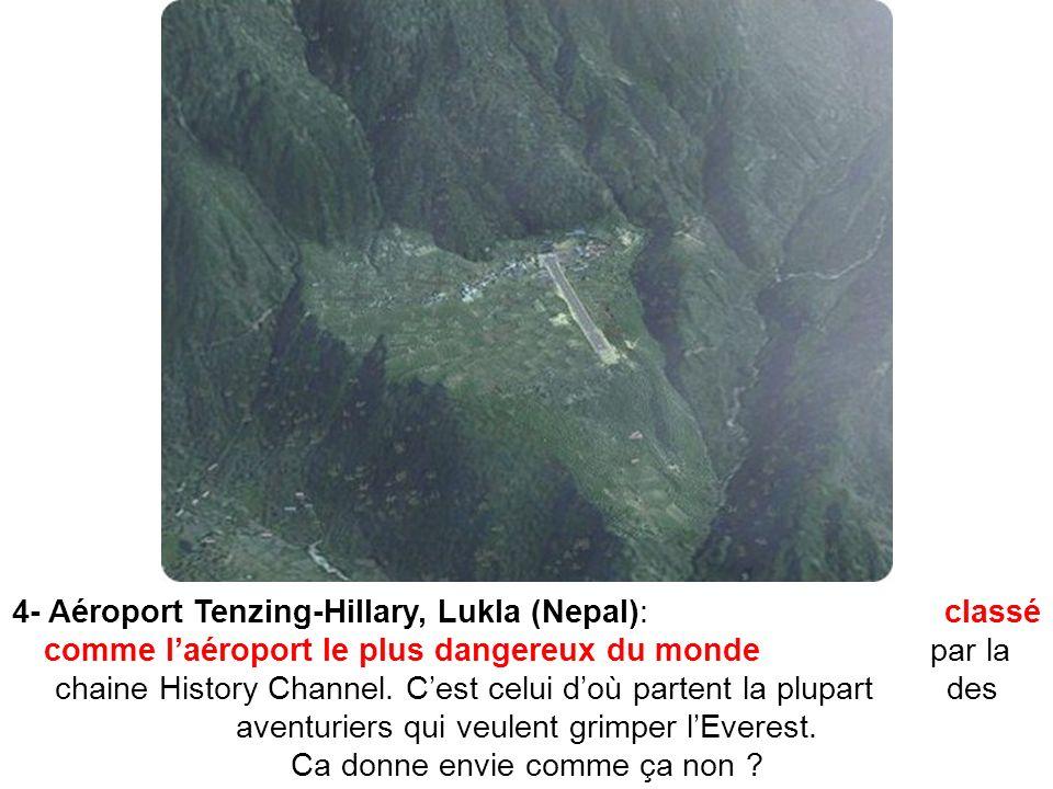 4- Aéroport Tenzing-Hillary, Lukla (Nepal): classé comme laéroport le plus dangereux du monde par la chaine History Channel. Cest celui doù partent la