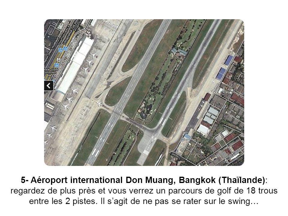 5- Aéroport international Don Muang, Bangkok (Thaïlande): regardez de plus près et vous verrez un parcours de golf de 18 trous entre les 2 pistes. Il
