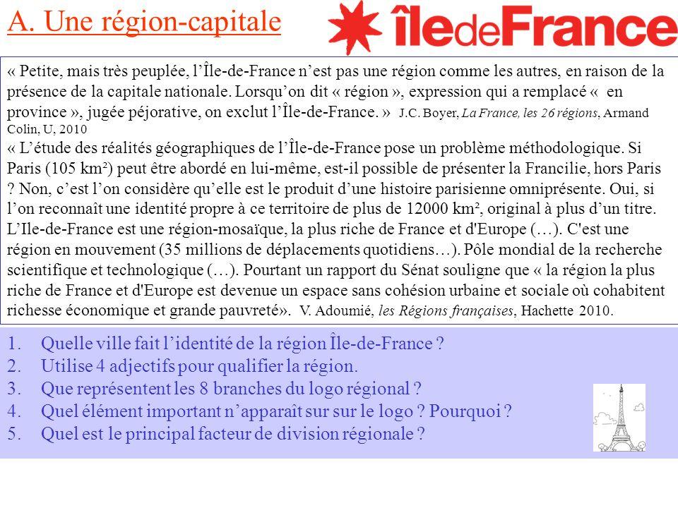A. Une région-capitale « Petite, mais très peuplée, lÎle-de-France nest pas une région comme les autres, en raison de la présence de la capitale natio
