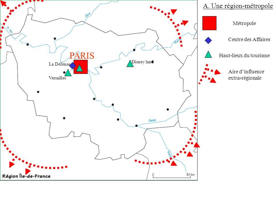 A. Une région-métropole Métropole Haut-lieux du tourisme Versailles Disney land PARIS Centre des Affaires La Défense Aire dinfluence extra-régionale
