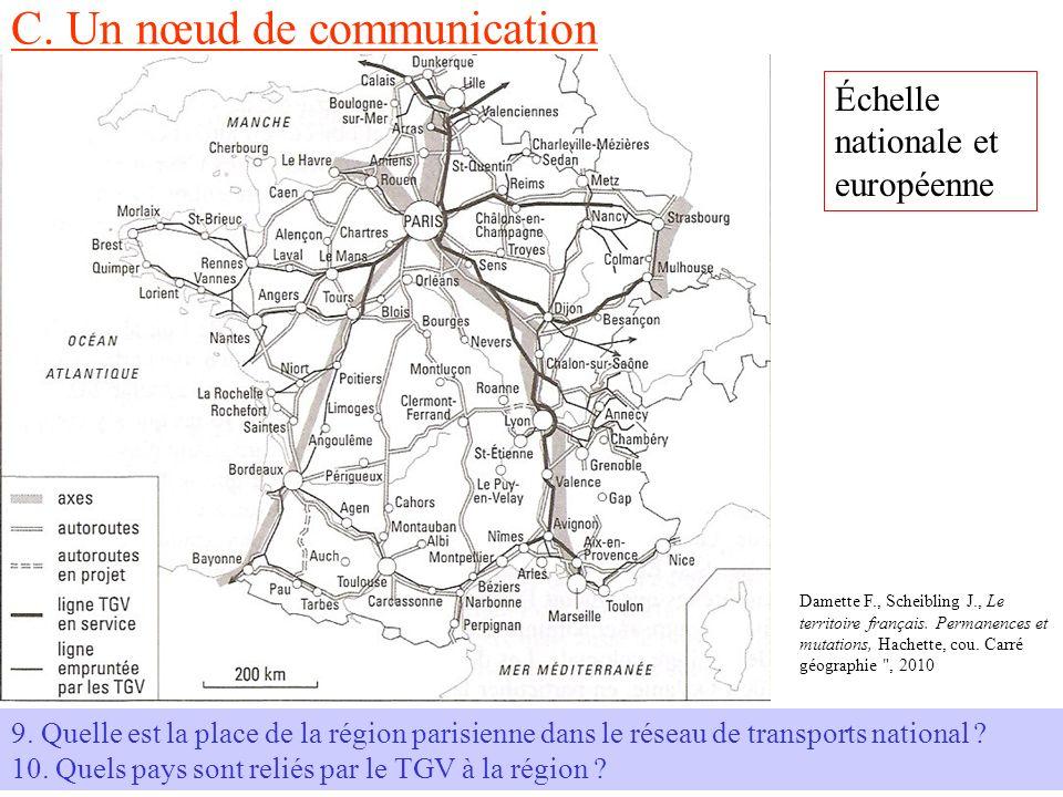 C. Un nœud de communication Damette F., Scheibling J., Le territoire français. Permanences et mutations, Hachette, cou. Carré géographie