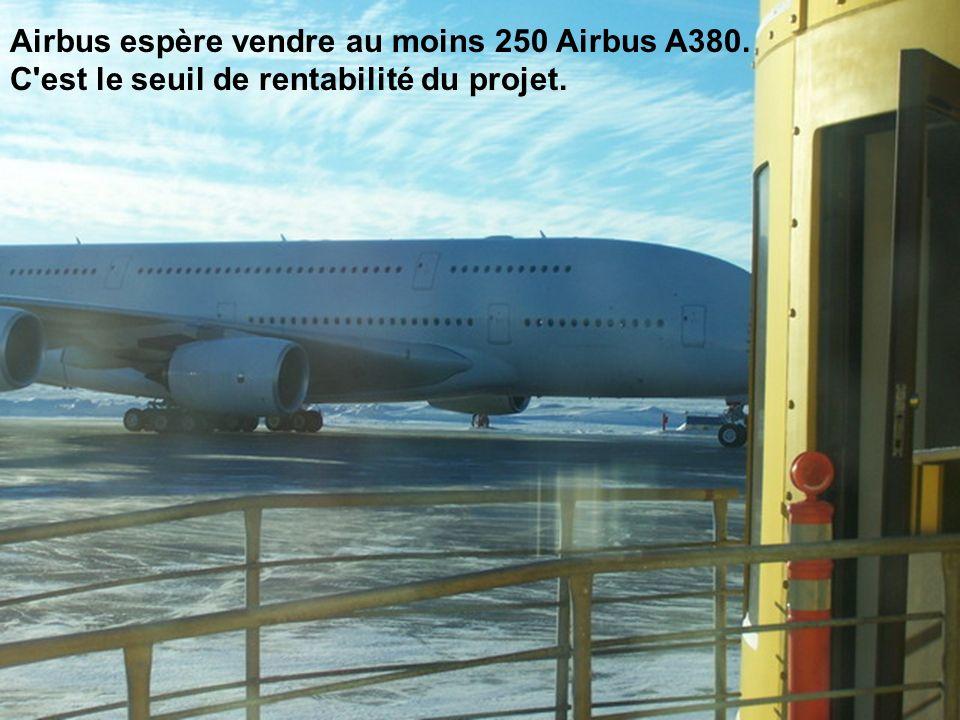 Airbus espère vendre au moins 250 Airbus A380. C est le seuil de rentabilité du projet.