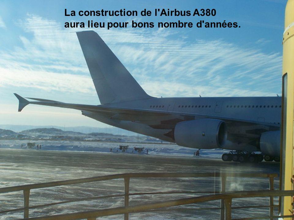 La construction de l Airbus A380 aura lieu pour bons nombre d années.