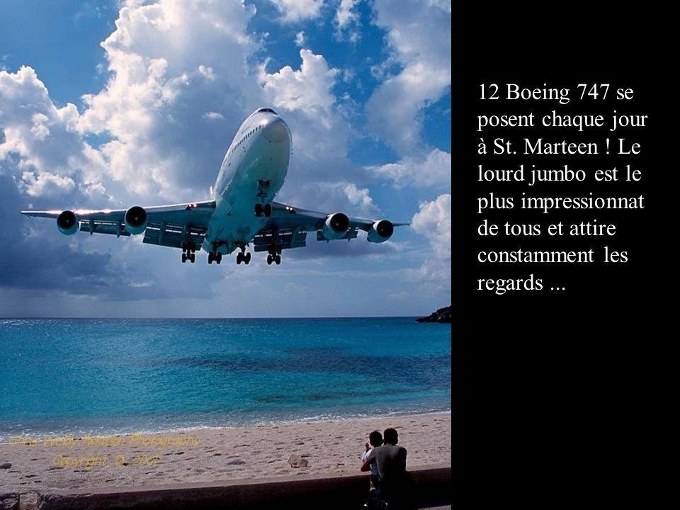 12 Boeing 747 se posent chaque jour à St. Marteen ! Le lourd jumbo est le plus impressionnat de tous et attire constamment les regards...