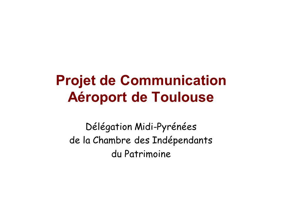 Projet de Communication Aéroport de Toulouse Délégation Midi-Pyrénées de la Chambre des Indépendants du Patrimoine