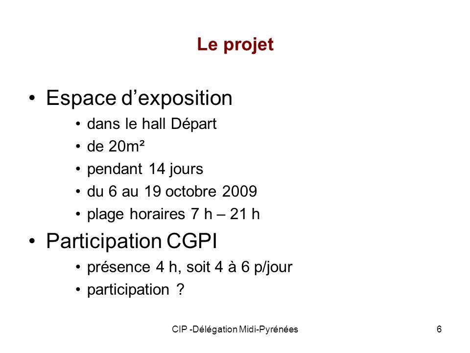 CIP -Délégation Midi-Pyrénées6 Le projet Espace dexposition dans le hall Départ de 20m² pendant 14 jours du 6 au 19 octobre 2009 plage horaires 7 h –