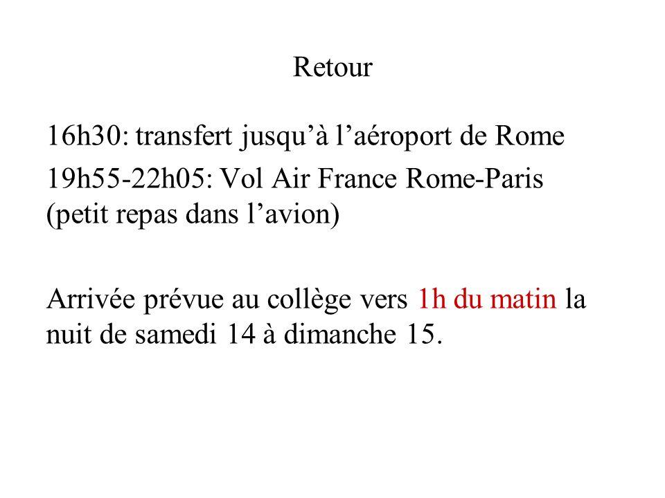 Retour 16h30: transfert jusquà laéroport de Rome 19h55-22h05: Vol Air France Rome-Paris (petit repas dans lavion) Arrivée prévue au collège vers 1h du