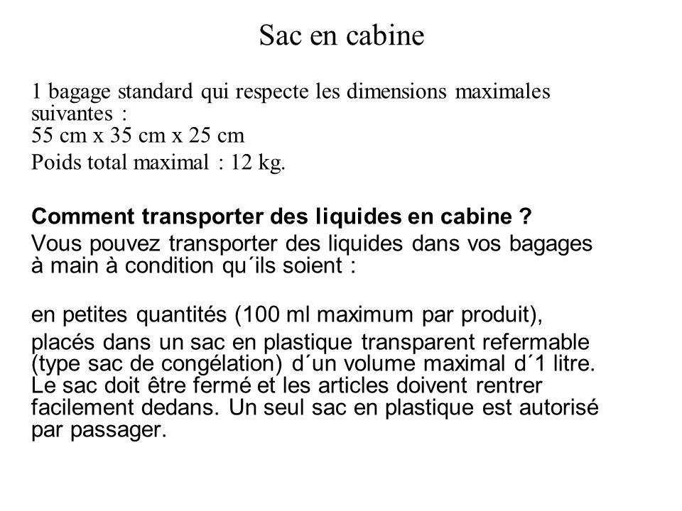 Sac en cabine 1 bagage standard qui respecte les dimensions maximales suivantes : 55 cm x 35 cm x 25 cm Poids total maximal : 12 kg.