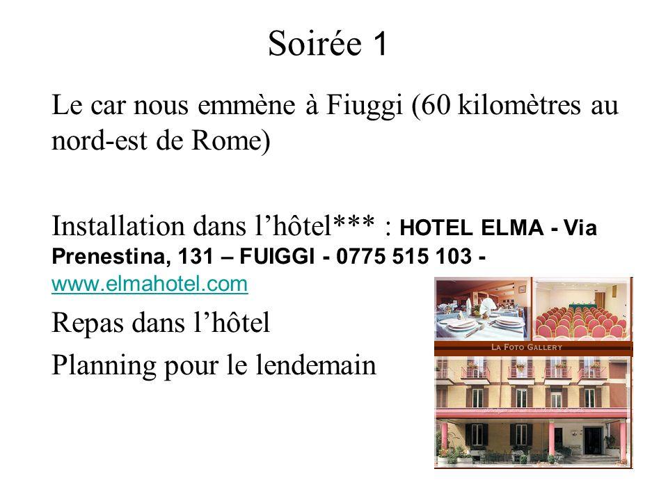 Soirée 1 Le car nous emmène à Fiuggi (60 kilomètres au nord-est de Rome) Installation dans lhôtel*** : HOTEL ELMA - Via Prenestina, 131 – FUIGGI - 0775 515 103 - www.elmahotel.com www.elmahotel.com Repas dans lhôtel Planning pour le lendemain