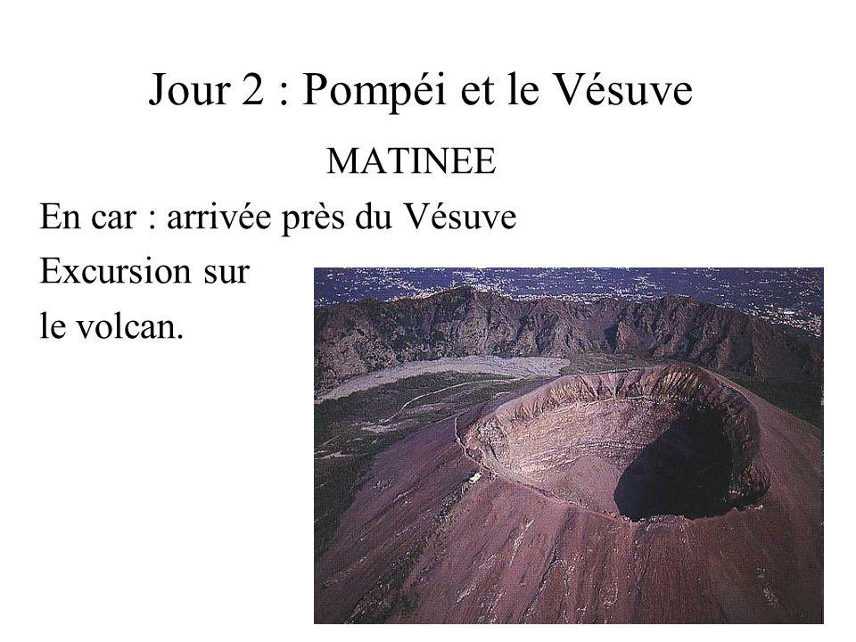 Jour 2 : Pompéi et le Vésuve MATINEE En car : arrivée près du Vésuve Excursion sur le volcan.