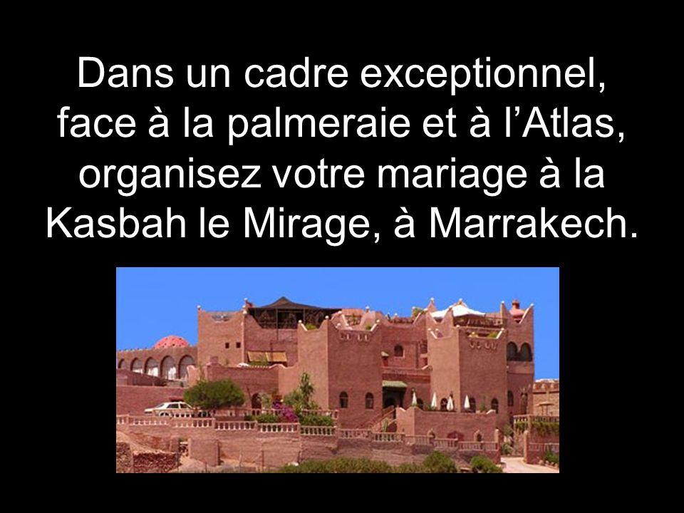 Dans un cadre exceptionnel, face à la palmeraie et à lAtlas, organisez votre mariage à la Kasbah le Mirage, à Marrakech.