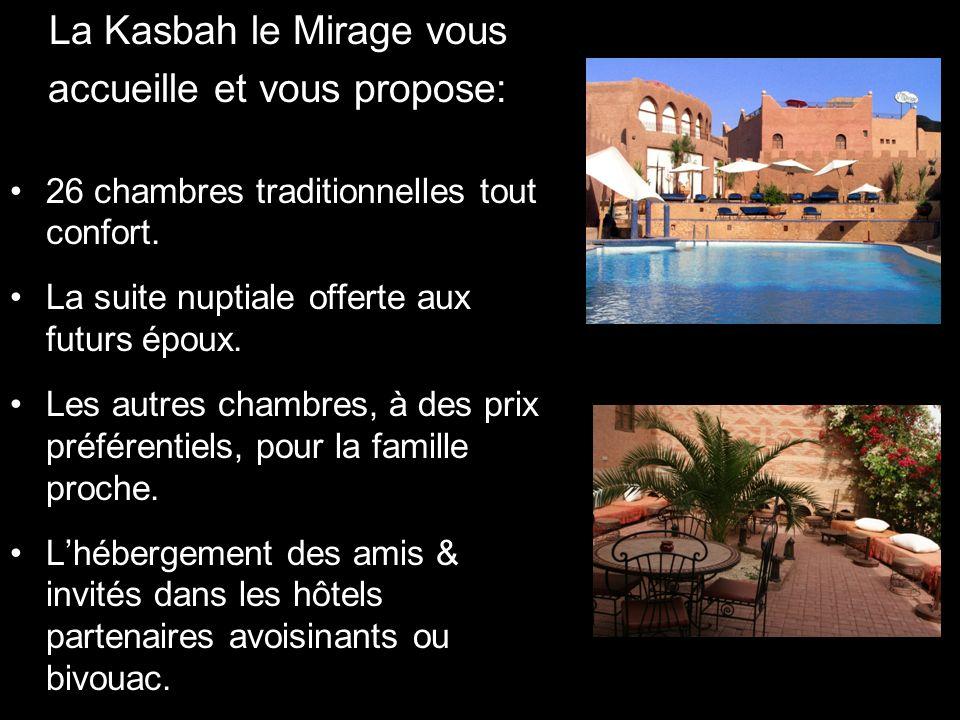 La Kasbah le Mirage vous accueille et vous propose: 26 chambres traditionnelles tout confort. La suite nuptiale offerte aux futurs époux. Les autres c