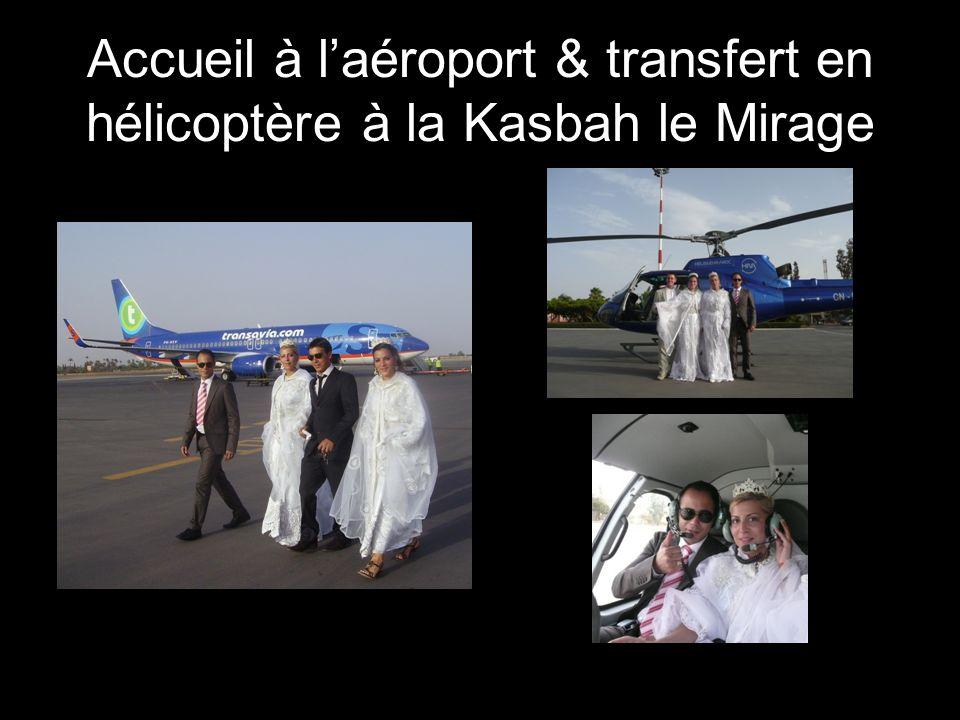 Accueil à laéroport & transfert en hélicoptère à la Kasbah le Mirage