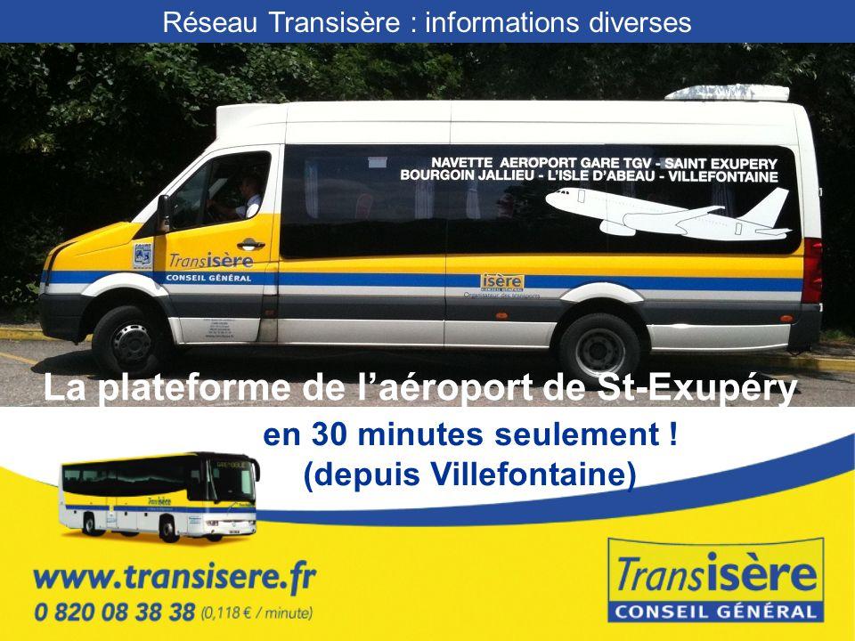 Réseau Transisère : informations diverses La plateforme de laéroport de St-Exupéry en 30 minutes seulement .