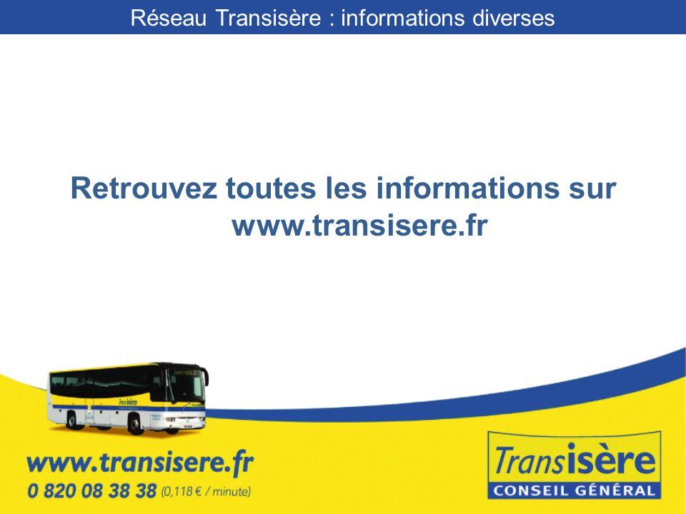 Retrouvez toutes les informations sur www.transisere.fr Réseau Transisère : informations diverses