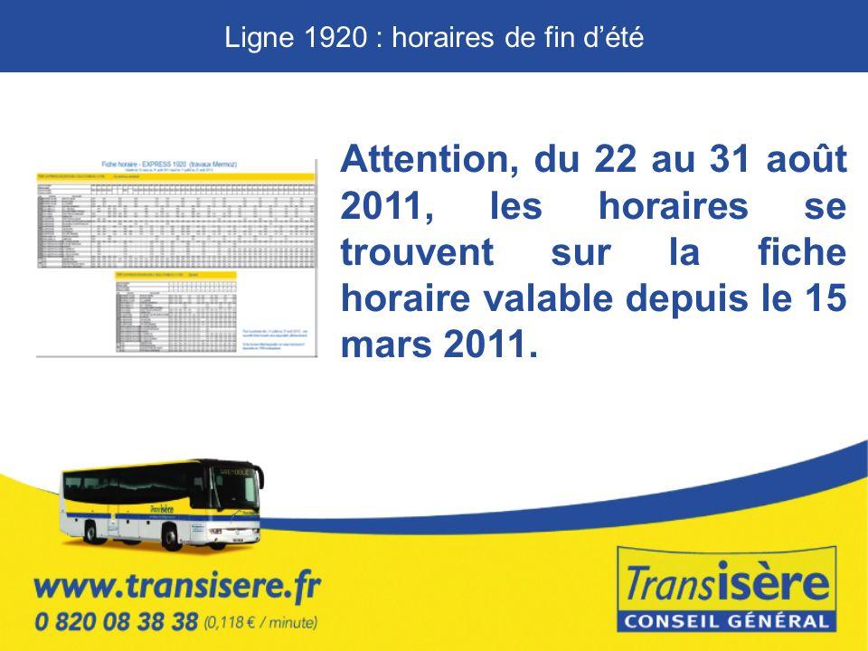 Attention, du 22 au 31 août 2011, les horaires se trouvent sur la fiche horaire valable depuis le 15 mars 2011.