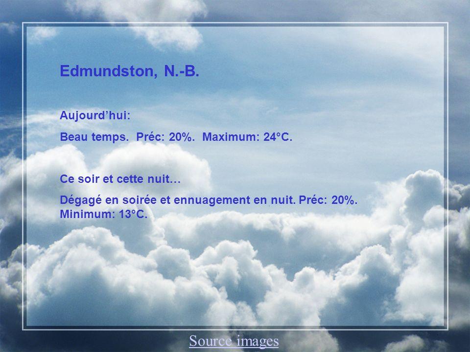 Edmundston, N.-B. Aujourdhui: Beau temps. Préc: 20%. Maximum: 24°C. Ce soir et cette nuit… Dégagé en soirée et ennuagement en nuit. Préc: 20%. Minimum