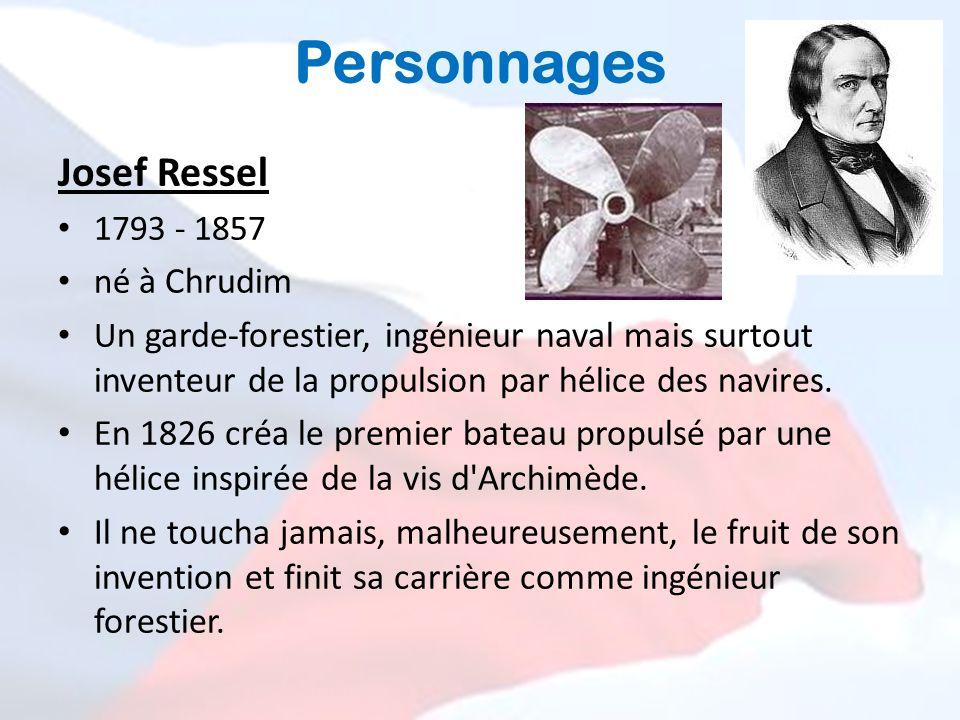 Personnages Josef Ressel 1793 - 1857 né à Chrudim U n garde-forestier, ingénieur naval mais surtout inventeur de la propulsion par hélice des navires.