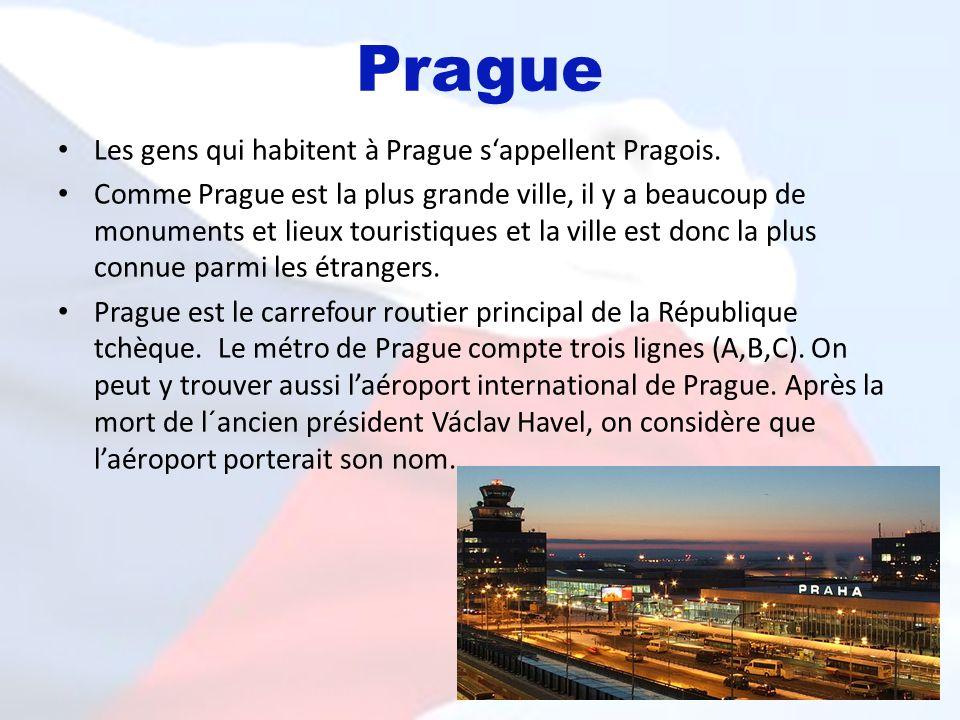 Prague Les gens qui habitent à Prague sappellent Pragois. Comme Prague est la plus grande ville, il y a beaucoup de monuments et lieux touristiques et