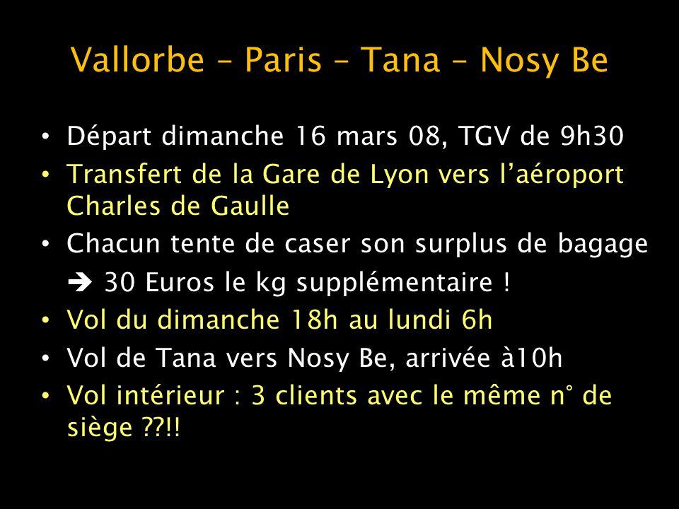 Vallorbe – Paris – Tana – Nosy Be Départ dimanche 16 mars 08, TGV de 9h30 Transfert de la Gare de Lyon vers laéroport Charles de Gaulle Chacun tente d