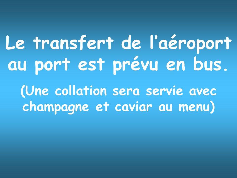 Le transfert de laéroport au port est prévu en bus.