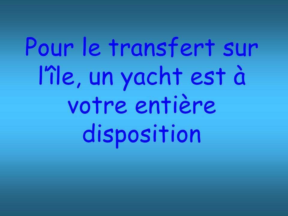 Pour le transfert sur lîle, un yacht est à votre entière disposition
