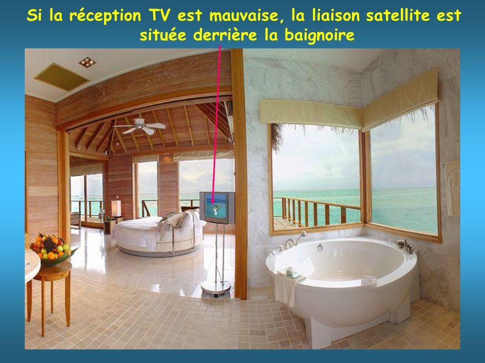 Si la réception TV est mauvaise, la liaison satellite est située derrière la baignoire