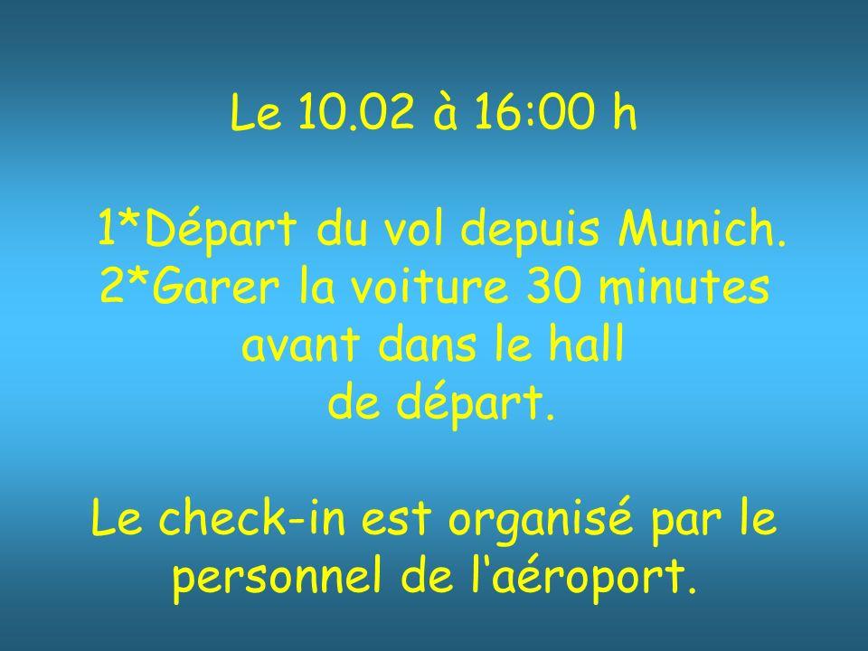 Le 10.02 à 16:00 h 1*Départ du vol depuis Munich.