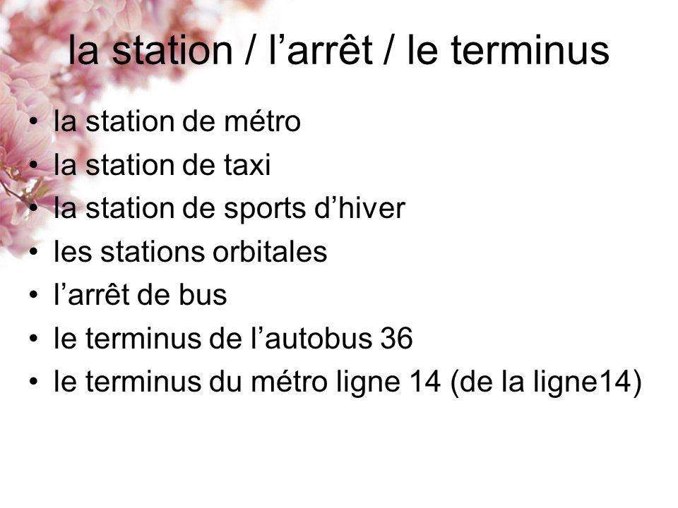 la station / larrêt / le terminus la station de métro la station de taxi la station de sports dhiver les stations orbitales larrêt de bus le terminus