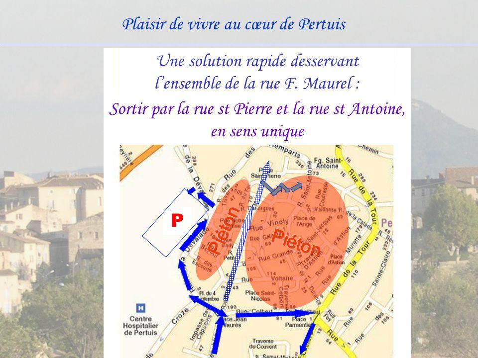 Plaisir de vivre au cœur de Pertuis Une solution rapide desservant lensemble de la rue F. Maurel : Sortir par la rue st Pierre et la rue st Antoine, e
