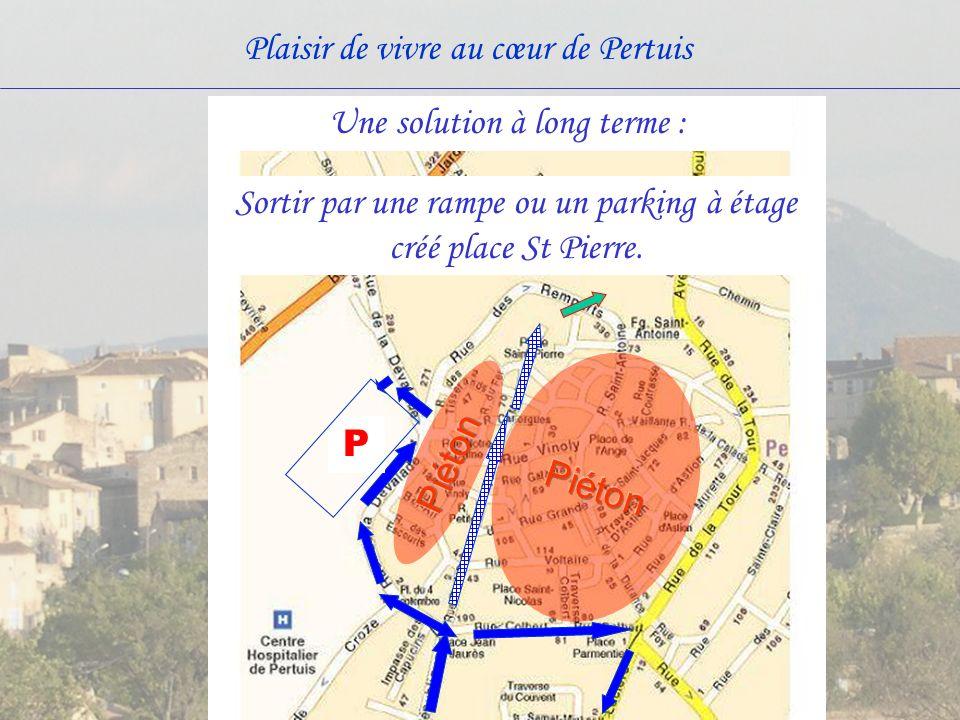 Plaisir de vivre au cœur de Pertuis Une solution à long terme : Sortir par une rampe ou un parking à étage créé place St Pierre.
