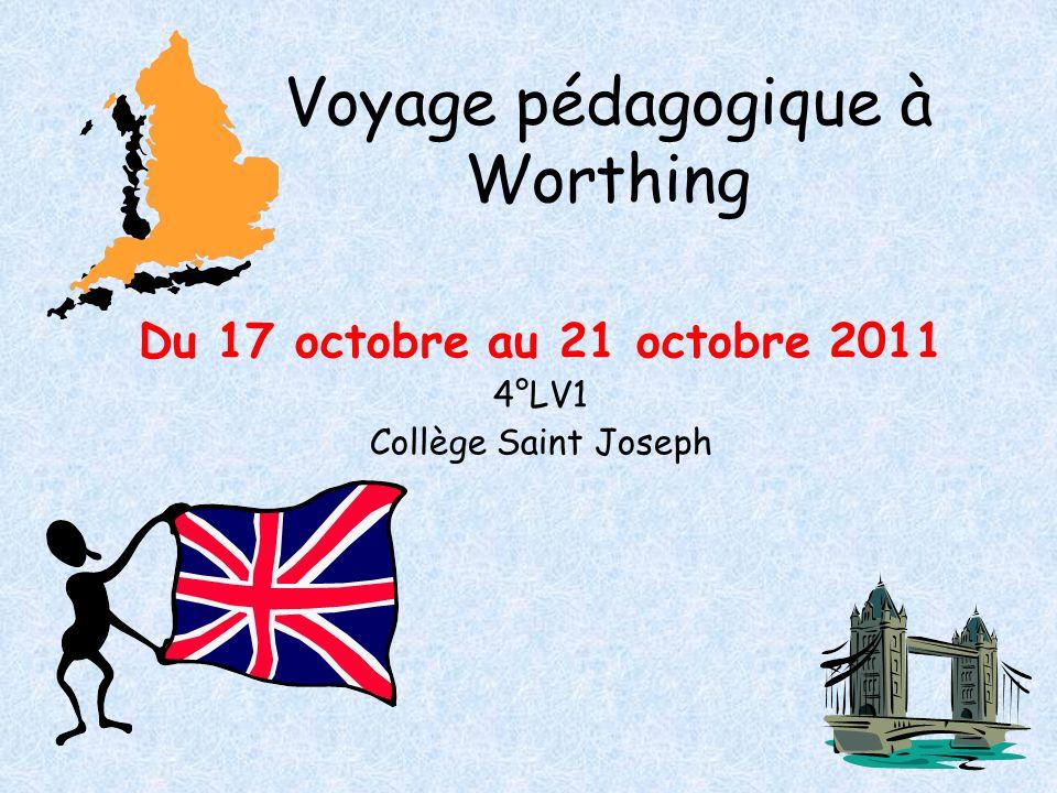 Voyage pédagogique à Worthing Du 17 octobre au 21 octobre 2011 4°LV1 Collège Saint Joseph