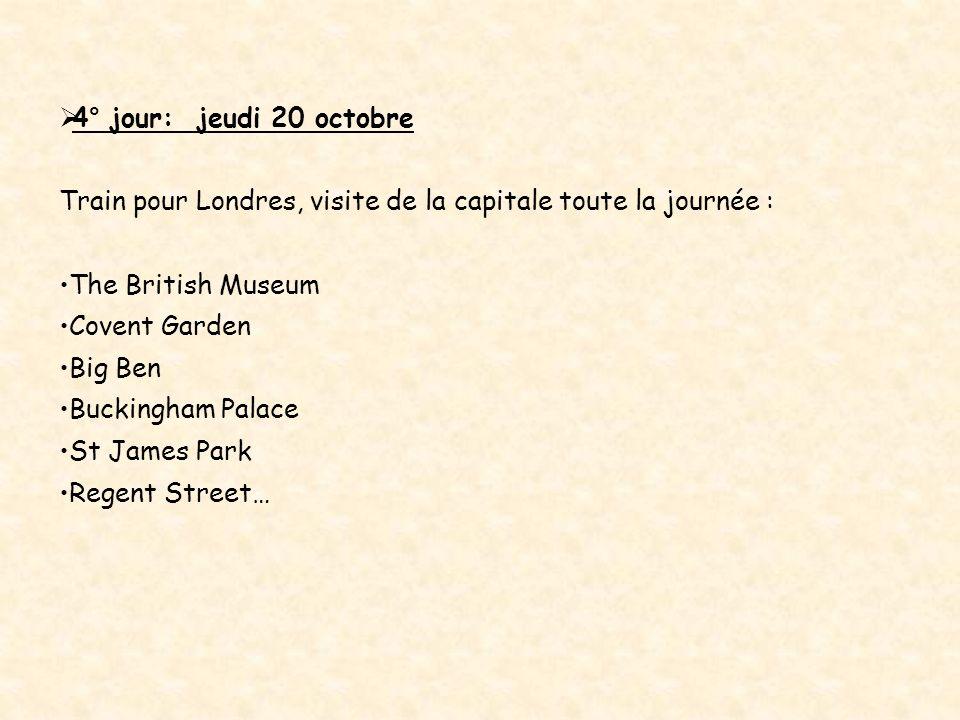 4° jour: jeudi 20 octobre Train pour Londres, visite de la capitale toute la journée : The British Museum Covent Garden Big Ben Buckingham Palace St J