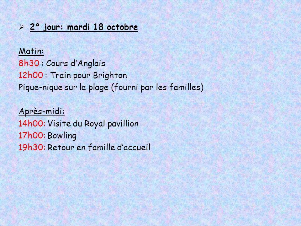2° jour: mardi 18 octobre Matin: 8h30 : Cours dAnglais 12h00 : Train pour Brighton Pique-nique sur la plage (fourni par les familles) Après-midi: 14h0