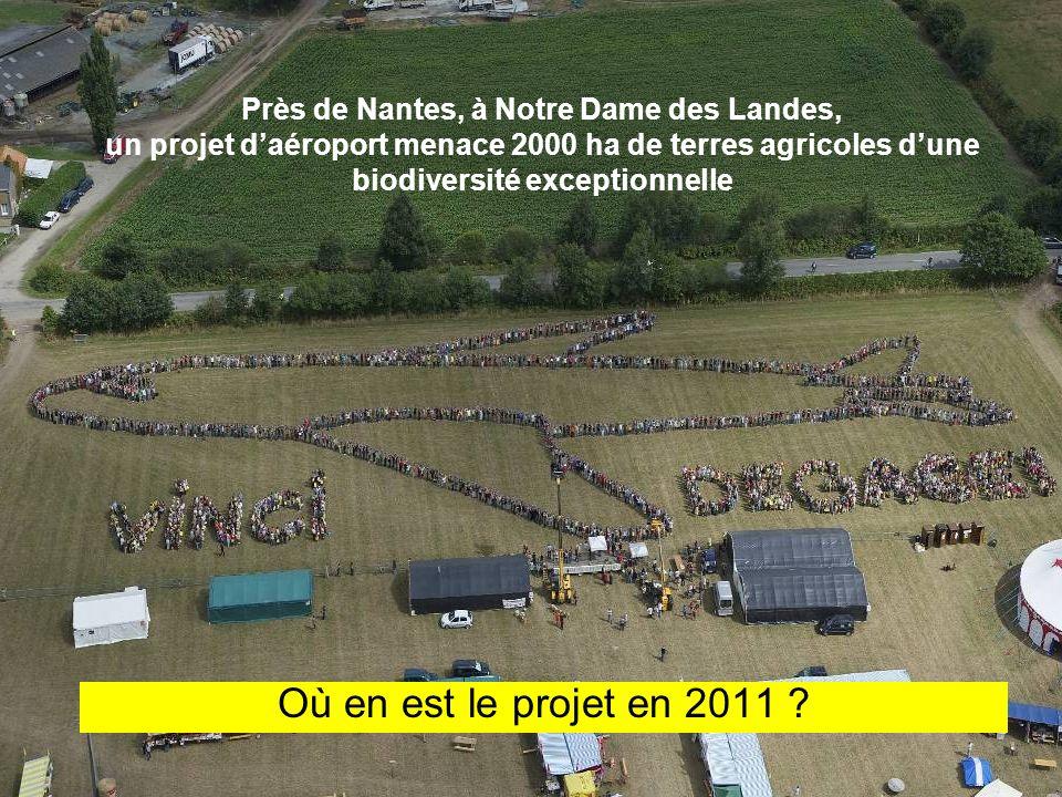 Près de Nantes, à Notre Dame des Landes, un projet daéroport menace 2000 ha de terres agricoles dune biodiversité exceptionnelle Où en est le projet e