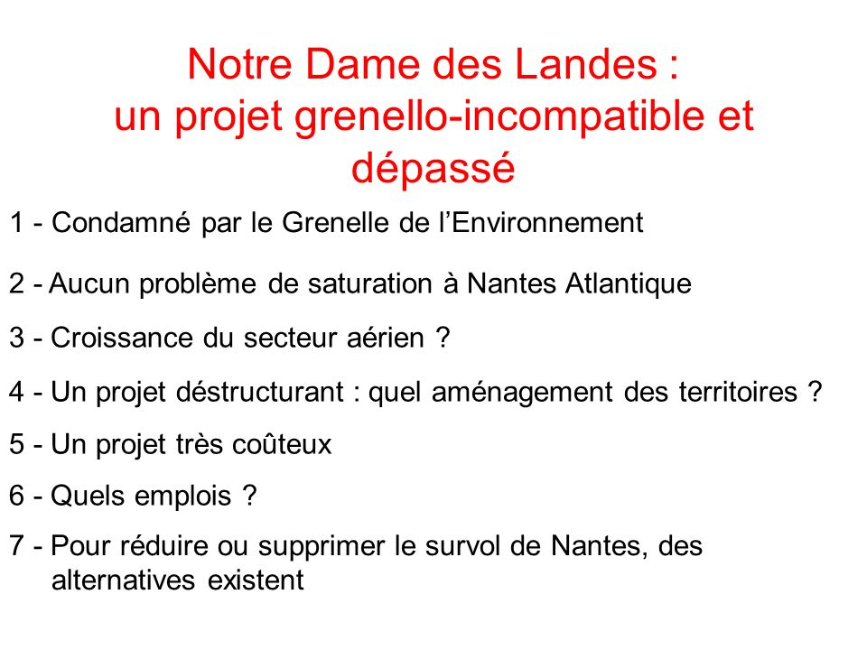 2 - Aucun problème de saturation à Nantes Atlantique 4 - Un projet déstructurant : quel aménagement des territoires ? 5 - Un projet très coûteux 6 - Q