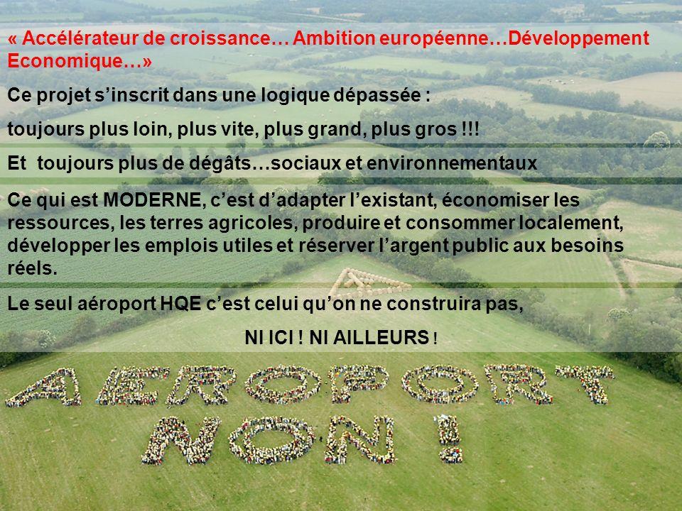 « Accélérateur de croissance… Ambition européenne…Développement Economique…» Ce projet sinscrit dans une logique dépassée : toujours plus loin, plus v