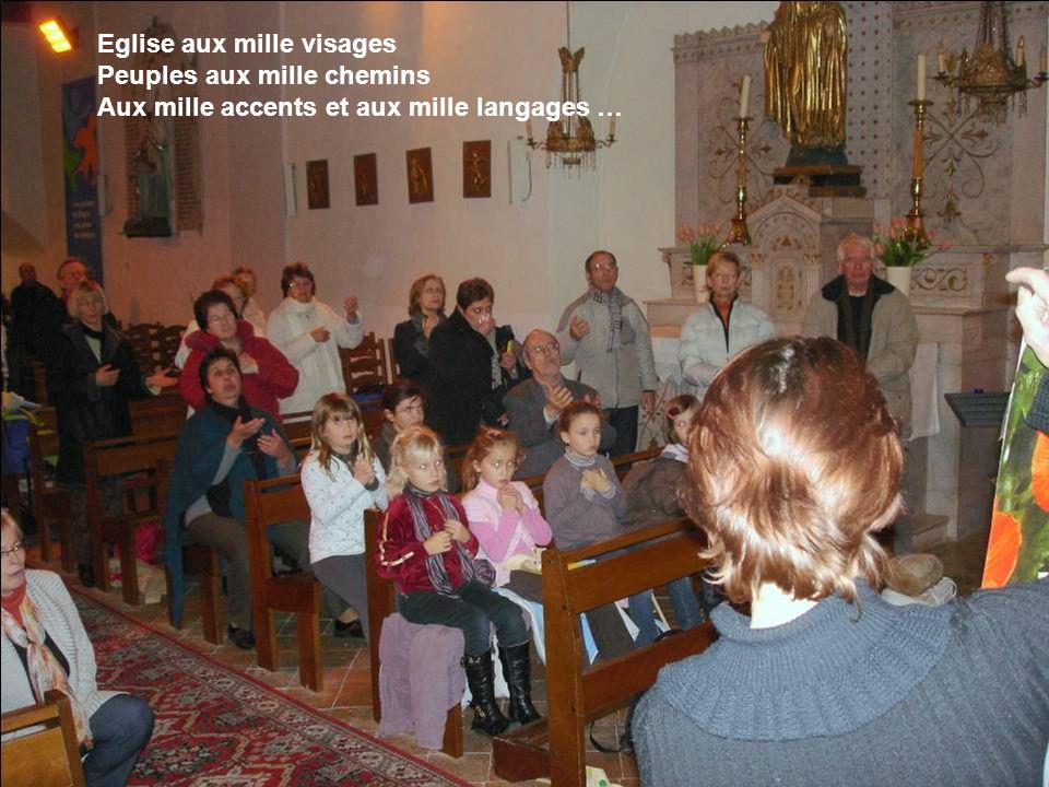 Eglise aux mille visages Peuples aux mille chemins Aux mille accents et aux mille langages …