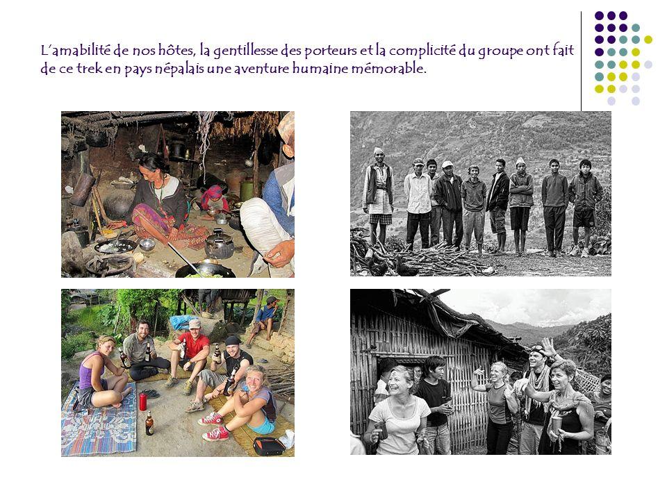 Lamabilité de nos hôtes, la gentillesse des porteurs et la complicité du groupe ont fait de ce trek en pays népalais une aventure humaine mémorable.