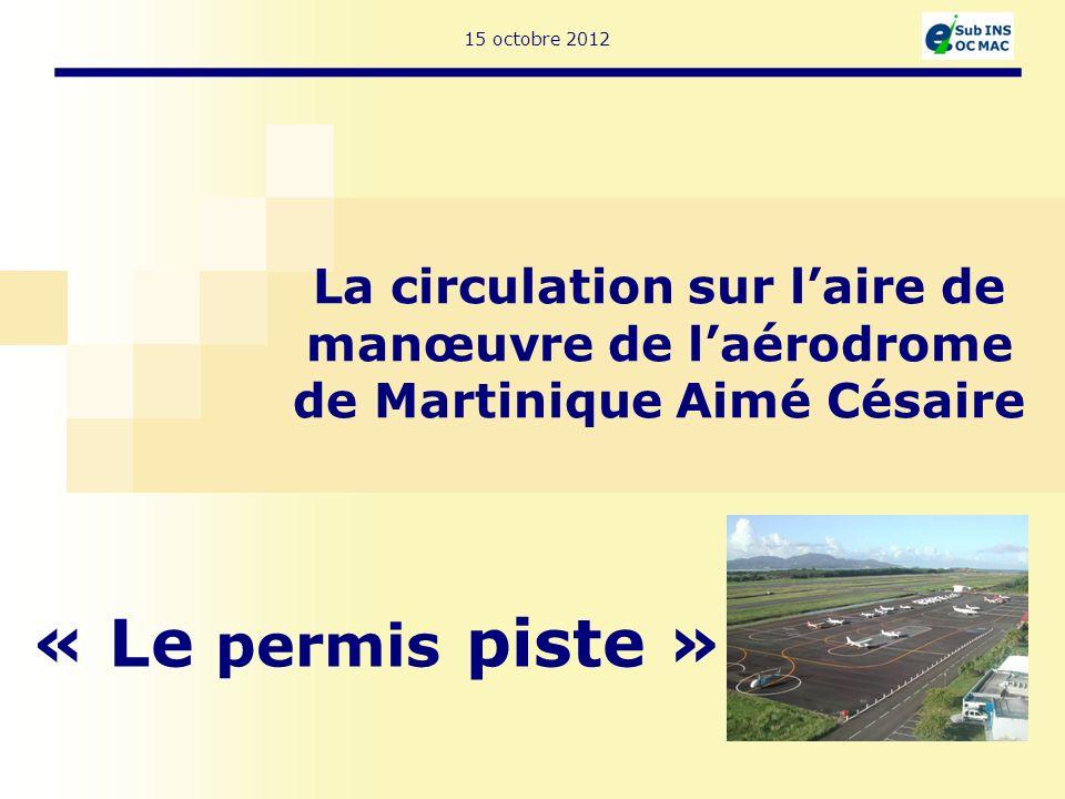 15 octobre 2012 La circulation sur laire de manœuvre de laérodrome de Martinique Aimé Césaire « Le permis piste »