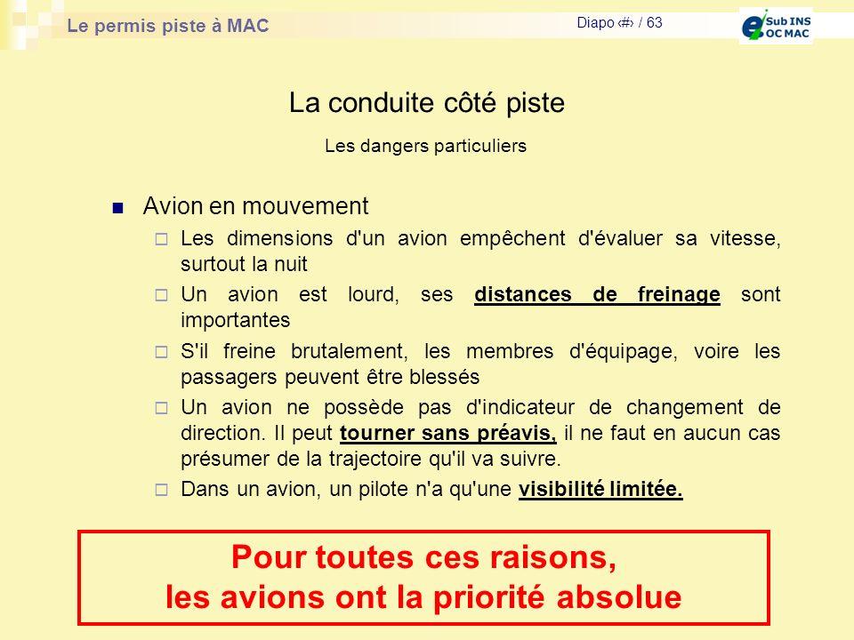 Le permis piste à MAC Diapo # / 63 La conduite côté piste Avion en mouvement Les dimensions d'un avion empêchent d'évaluer sa vitesse, surtout la nuit