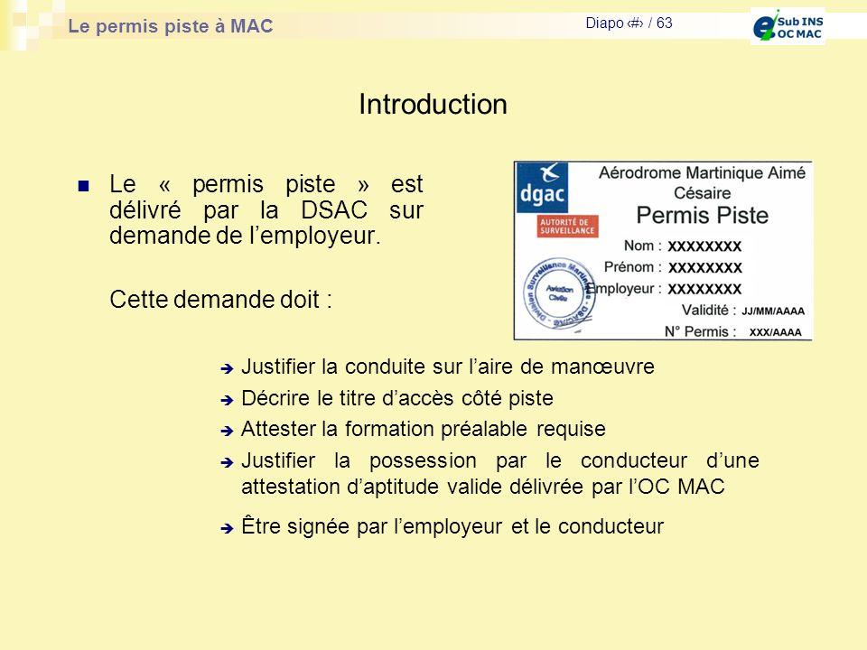 Le permis piste à MAC Diapo # / 63 Introduction Le « permis piste » est délivré par la DSAC sur demande de lemployeur. Cette demande doit : Justifier
