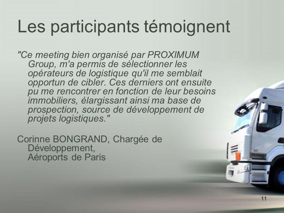 11 Ce meeting bien organisé par PROXIMUM Group, m a permis de sélectionner les opérateurs de logistique qu il me semblait opportun de cibler.
